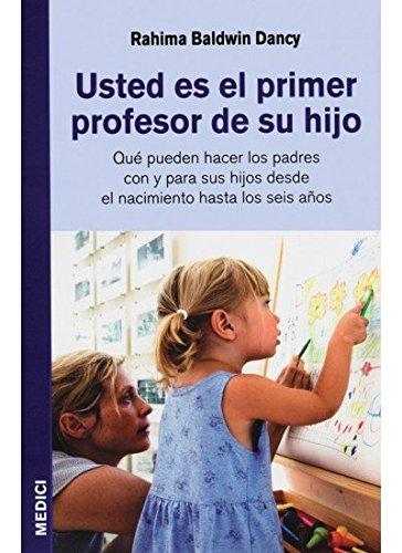 Usted es el 1r profesor de su hijo. Qué pueden hacer los padres con y para sus hijos desde el nacimiento hasta los 6 años.